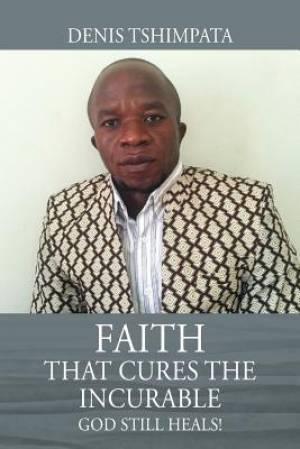 Faith That Cures the Incurable: God Still Heals!