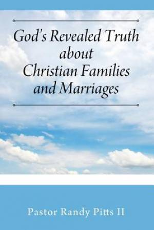 God's Revealed Truth About Christian Families And Marriages