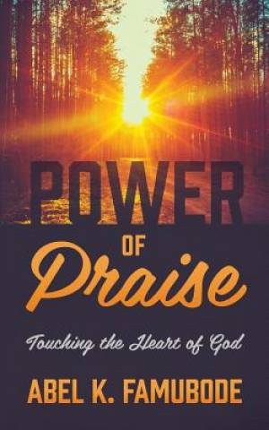 Power of Praise: Touching the Heart of God