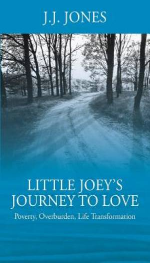 Little Joey's Journey To Love: Poverty, Overburden, Life Transformation
