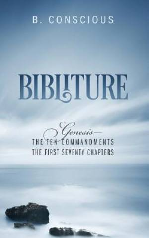 Bibliture: Genesis - The Ten Commandments The First Seventy Chapters