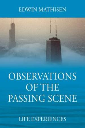 Observations of the Passing Scene: Life Experiences