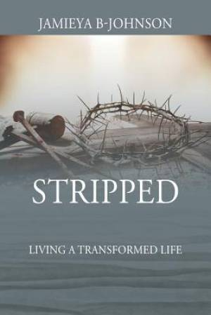 Stripped: Living a Transformed Life