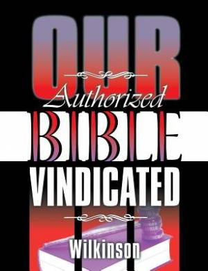 Our Authorized Bible Vindicated