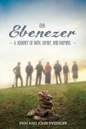 Our Ebenezer: A Journey of Faith, Family, and Farming