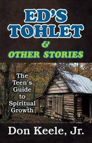Ed's Tohlet and Other Stories: The Teen's Guide to Spiritual Growth