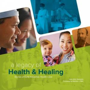 A Legacy of Health & Healing: Stories of Early Adventist Health Care