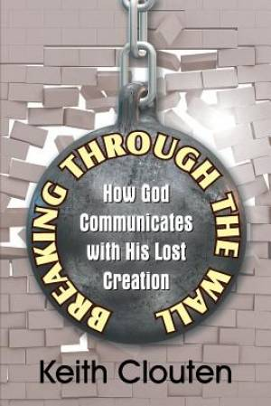 Breaking Through the Wall: How God Communicates with His Lost Creation