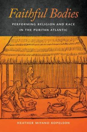 Faithful Bodies: Performing Religion and Race in the Puritan Atlantic