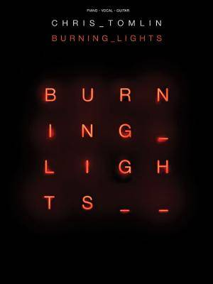 Chris Tomlin : Burning Lights Piano Vocal Guitar Songbook
