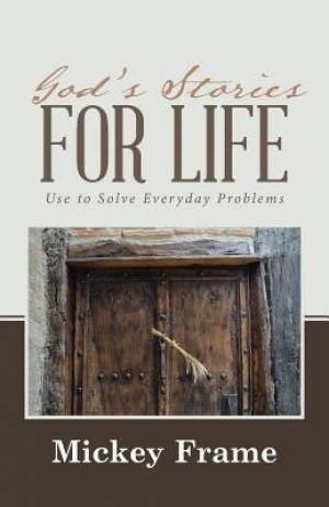 God's Stories for Life: Use to Solve Everyday Problems