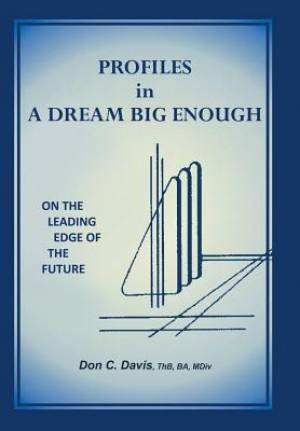 Profiles in a Dream Big Enough: On the Leading Edge of the Future