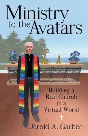 Ministry to the Avatars: Building a Real Church in a Virtual World