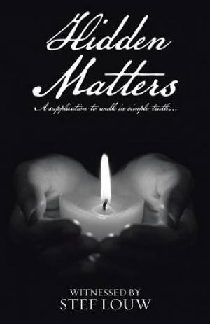 Hidden Matters: A supplication to walk in simple truth...
