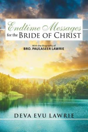 Endtime Messages for the Bride of Christ: With the Biography of Bro. Paulaseer Lawrie