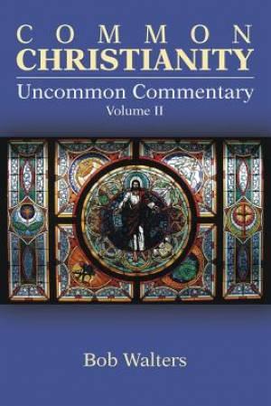 Common Christianity / Uncommon Commentary Volume II