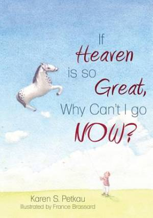 If Heaven Is So Great, Why Can't I Go -- Now?