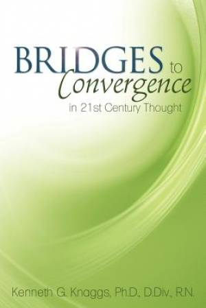 Bridges to Convergence in 21st Century Thought