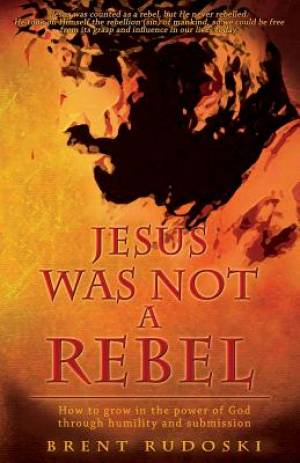Jesus Was Not a Rebel