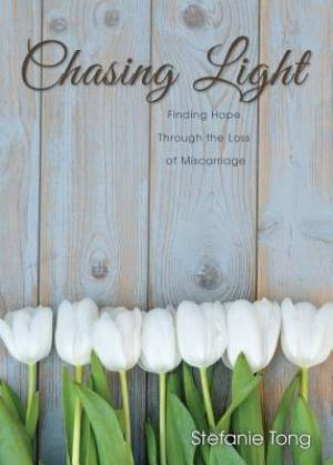 Chasing Light: Finding Hope through the Loss of Miscarriage