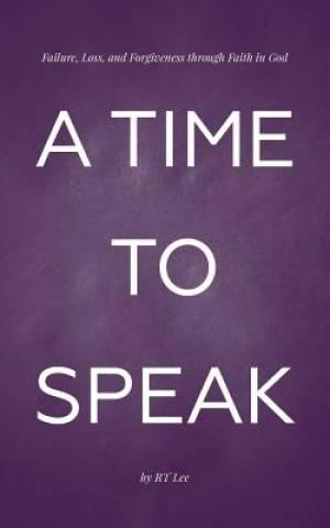 A Time to Speak: Failure, Loss, and Forgiveness through Faith in God