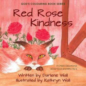Red Rose Kindness: A Child's Devotional about God and Who He Is