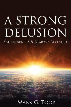 A Strong Delusion: Fallen Angels and Demons Revealed