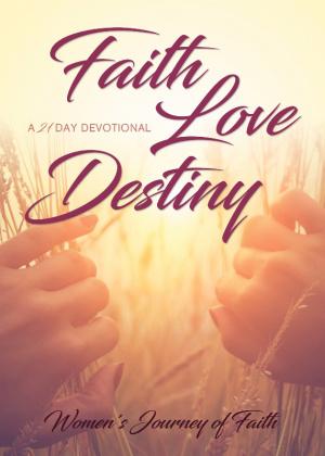 Faith Love Destiny: A 21-Day Devotional