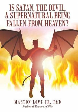 Is Satan, the Devil, a Supernatural Being Fallen from Heaven?