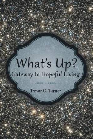 What's Up?: Gateway to Hopeful Living