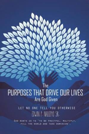 The Purposes That Drive Our Lives Are God Given