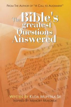 The Bible's Greatest Questions Answered