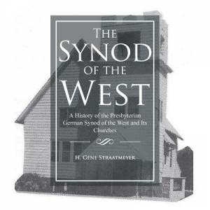 The Synod of the West: A History of the Presbyterian German Synod of the West and Its Churches