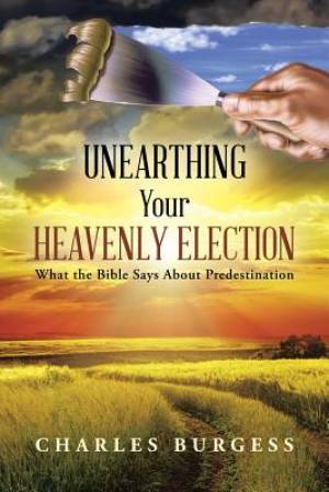 Unearthing Your Heavenly Election