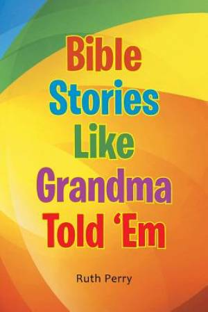 Bible Stories Like Grandma Told 'em