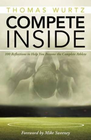 Compete Inside: 100 Reflections to Help You Become the Complete Athlete