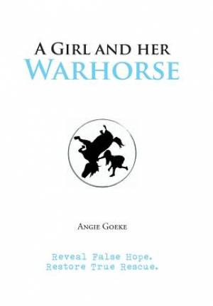 A Girl and Her Warhorse: Reveal False Hope. Restore True Rescue.