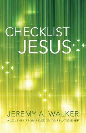 Checklist Jesus: A Journey from Religion to Relationship
