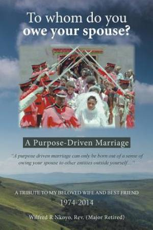 To whom do you owe your spouse?: A Purpose-Driven Marriage