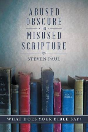 Abused, Obscure, or Misused Scripture: What does your Bible say?