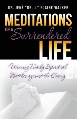 Meditations for a Surrendered Life: Winning Daily Spiritual Battles against the Enemy