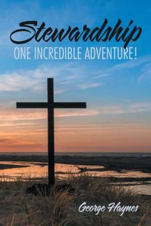 Stewardship: One Incredible Adventure!