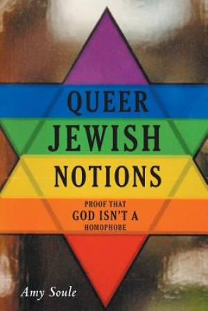 Queer Jewish Notions: Proof That God Isn't a Homophobe