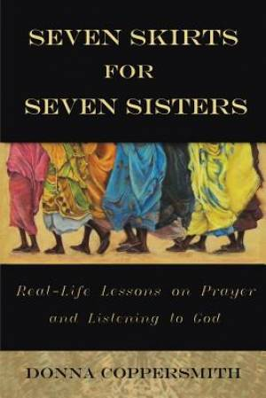Seven Skirts for Seven Sisters: Real-Life Lessons on Prayer and Listening to God