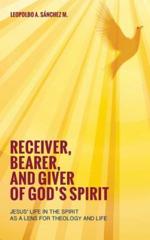 Receiver, Bearer, and Giver of God's Spirit