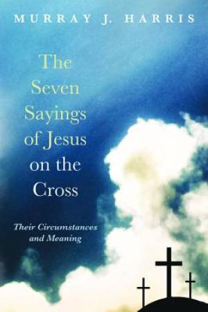 The Seven Sayings of Jesus on the Cross