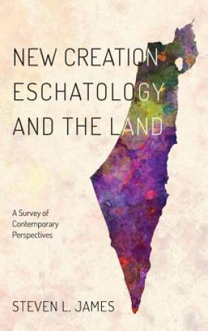 New Creation Eschatology and the Land