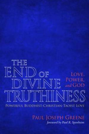 The End of Divine Truthiness: Love, Power, and God
