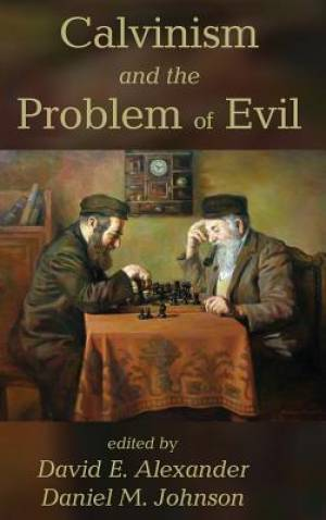 Calvinism and the Problem of Evil