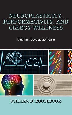 Neuroplasticity, Performativity, and Clergy Wellness